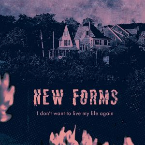 New Forms – I Don't Want To Live My Life Again